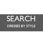 ▷ SEARCH DRESSES BY STYLE