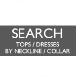 ▷ SEARCH TOPS / DRESSES BY NECKLINE / COLLAR