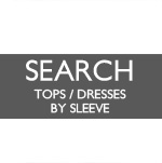 ▷ SEARCH TOPS / DRESSES BY SLEEVE