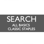 ✚ SEARCH ALL BASICS / CLASSIC STAPLES